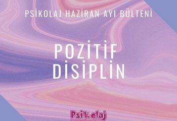 Psikolaj Haziran 2021 Bülteni – Pozitif Disiplin